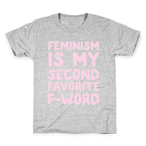 Feminism Is My Second Favorite F-Word Kids T-Shirt