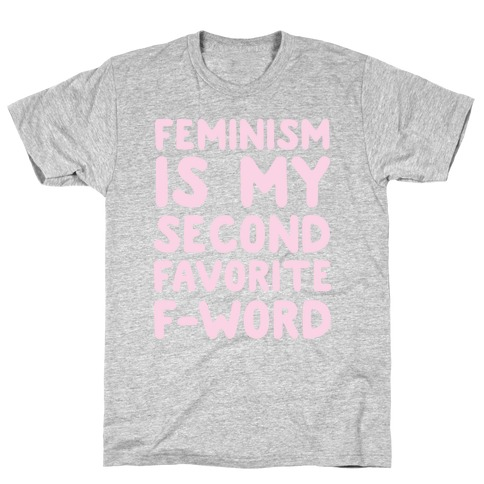 Feminism Is My Second Favorite F-Word T-Shirt