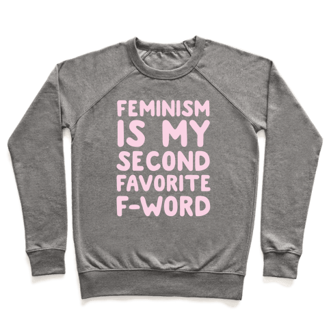 Feminism Is My Second Favorite F-Word Pullover