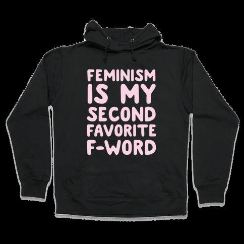Feminism Is My Second Favorite F-Word Hooded Sweatshirt