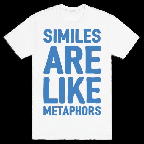 Similes Are Like Metaphors Mens T-Shirt