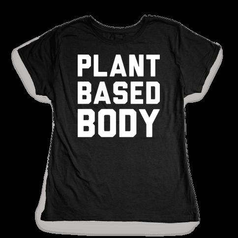 Plant Based Body Womens T-Shirt