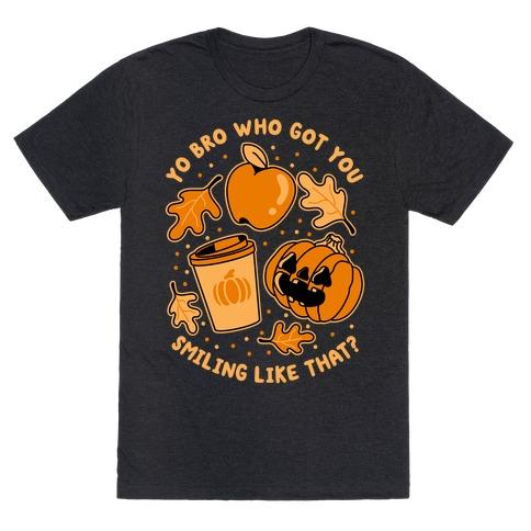 Yo Bro Who Got You Smiling Like That Fall & Pumpkin Spice T-Shirt