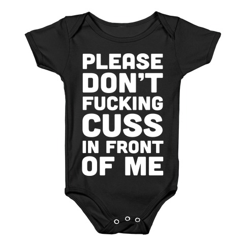 Please Don't F***ing Cuss In Front Of Me Baby Onesy