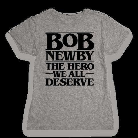 Bob Newby The Hero We All Deserve Parody Womens T-Shirt