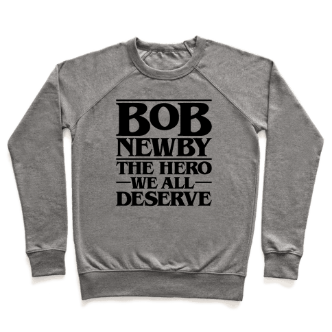 Bob Newby The Hero We All Deserve Parody Pullover