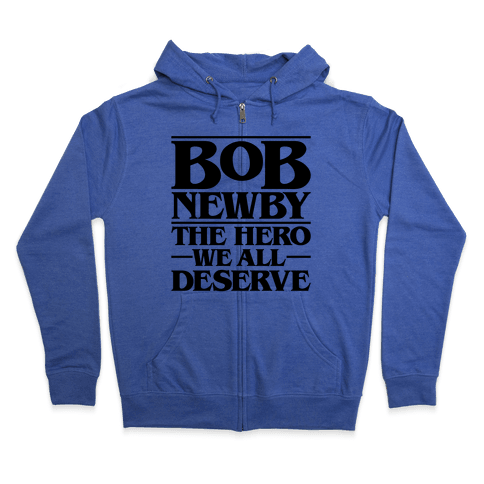 Bob Newby The Hero We All Deserve Parody Zip Hoodie