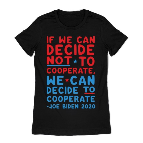 If We Can Decide Not To Cooperate, We Can Decide To Cooperate Womens T-Shirt