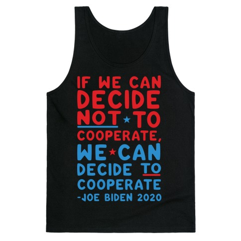 If We Can Decide Not To Cooperate, We Can Decide To Cooperate Tank Top