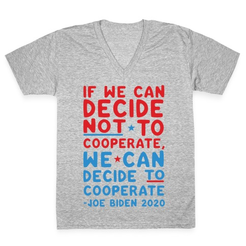 If We Can Decide Not To Cooperate, We Can Decide To Cooperate V-Neck Tee Shirt
