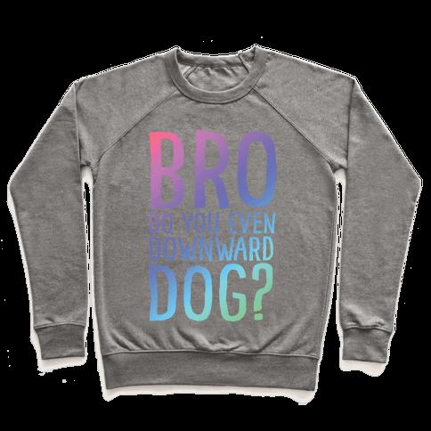 Bro Do You Even Downward Dog Pullover