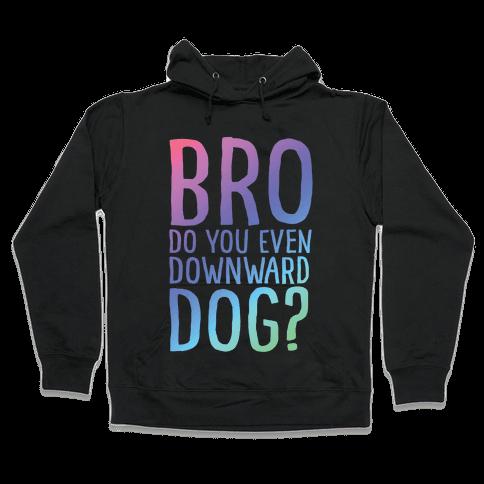 Bro Do You Even Downward Dog Hooded Sweatshirt