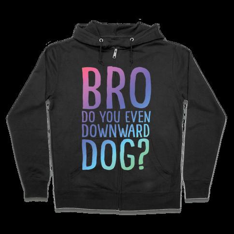 Bro Do You Even Downward Dog Zip Hoodie