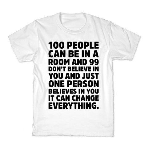 100 People Can Be In A Room and 99 Don't Believe In You Inspirational Quote  Kids T-Shirt