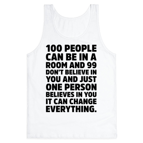 100 People Can Be In A Room and 99 Don't Believe In You Inspirational Quote  Tank Top