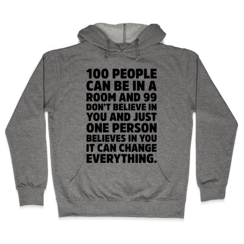 100 People Can Be In A Room and 99 Don't Believe In You Inspirational Quote  Hooded Sweatshirt