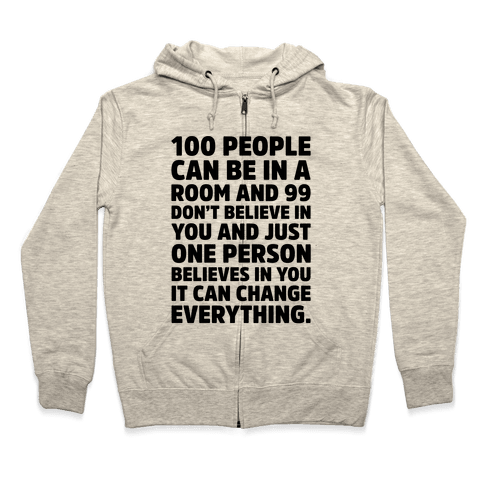 100 People Can Be In A Room and 99 Don't Believe In You Inspirational Quote  Zip Hoodie