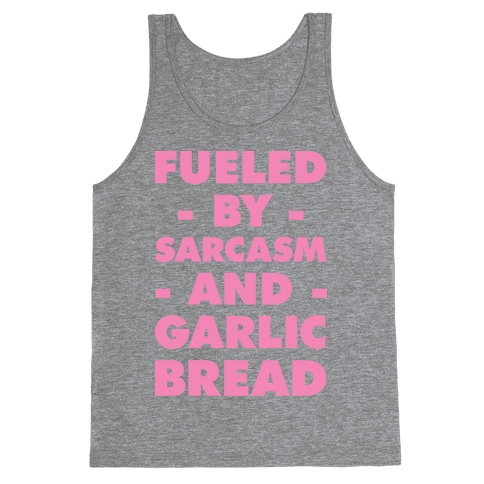 Fueled By Sarcasm and Garlic Bread Pink Tank Top