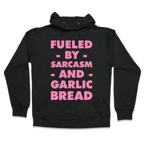 Fueled By Sarcasm and Garlic Bread Pink Hooded Sweatshirt