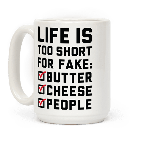 Life is Too Short for Fake Butter Cheese People Coffee Mug