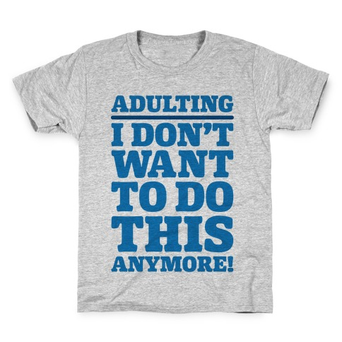 Adulting I Don't Want To Do This Anymore Kids T-Shirt