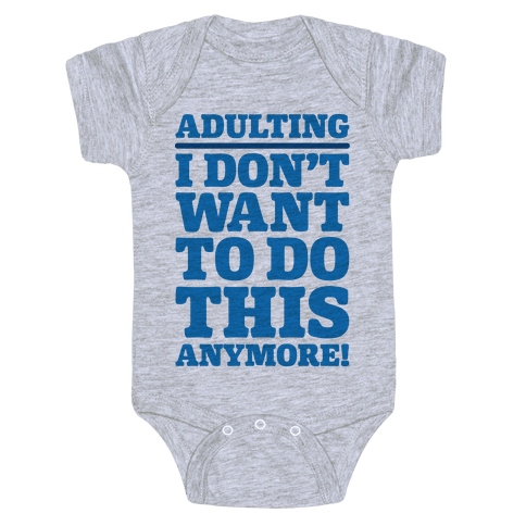 Adulting I Don't Want To Do This Anymore Baby Onesy