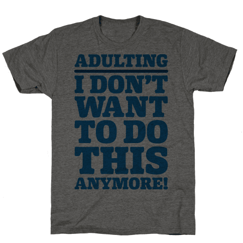 Adulting I Don't Want To Do This Anymore