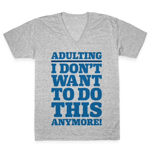 Adulting I Don't Want To Do This Anymore V-Neck Tee Shirt