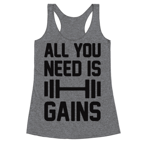 All You Need Is Gains Racerback Tank Top