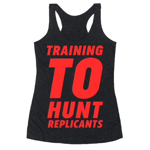 Training To Hunt Replicants Racerback Tank Top
