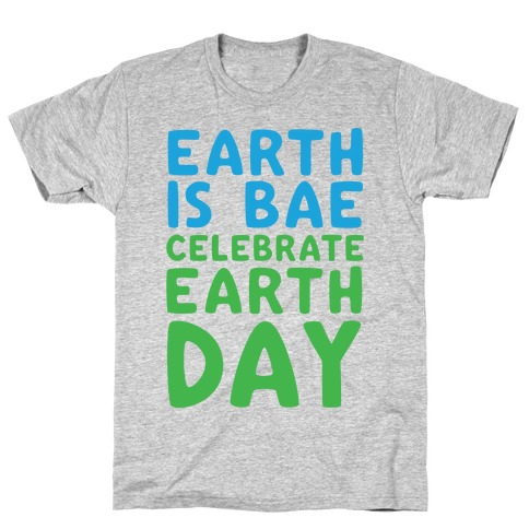 Earth Is Bae Celebrate Earth Day White Print T-Shirt