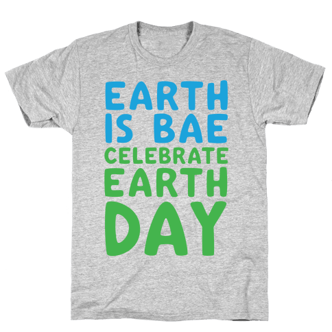 Earth Is Bae Celebrate Earth Day White Print Mens T-Shirt