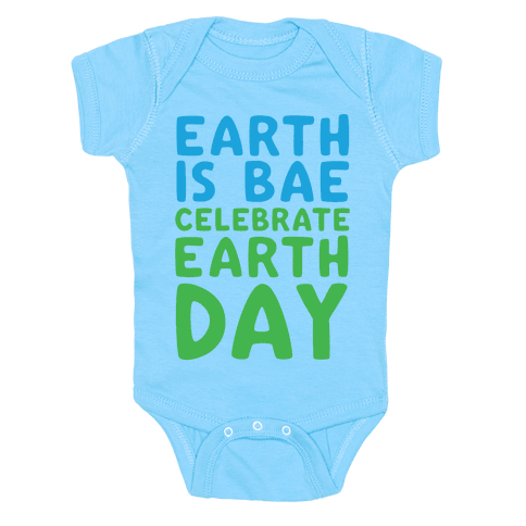 Earth Is Bae Celebrate Earth Day White Print Baby Onesy