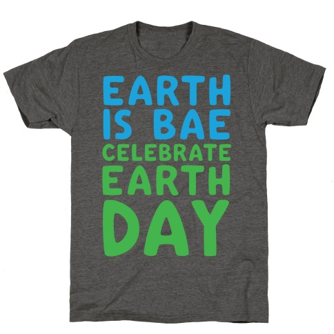 Earth Is Bae Celebrate Earth Day White Print T-Shirt