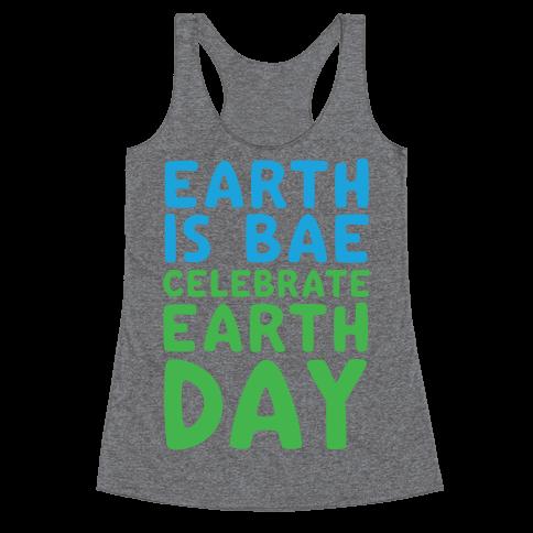 Earth Is Bae Celebrate Earth Day White Print Racerback Tank Top