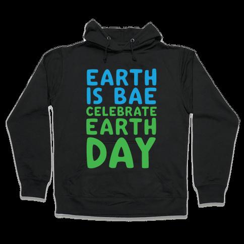 Earth Is Bae Celebrate Earth Day White Print Hooded Sweatshirt