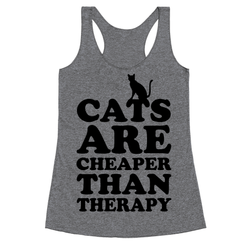 Cats Are Cheaper Than Therapy Racerback Tank Top