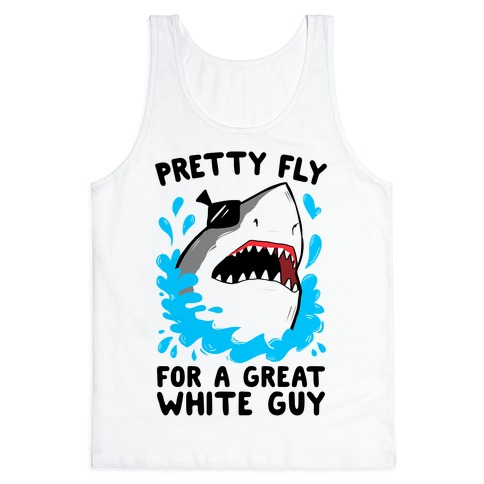 Pretty Fly For A Great White Guy Tank Top