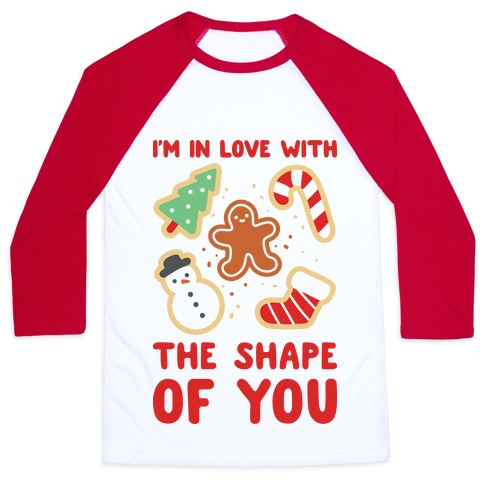 I'm In Love With The Shape Of You (Christmas Cookies) Baseball Tee
