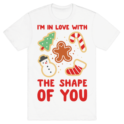 I'm In Love With The Shape Of You (Christmas Cookies) Mens T-Shirt