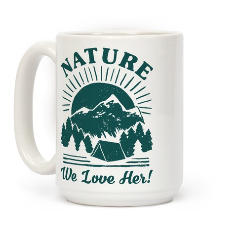 Nature We Love Her Coffee Mug