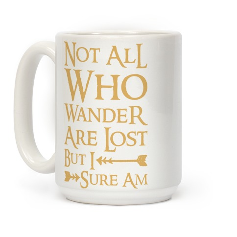 Not All Who Wander Are Lost But I Sure Am Coffee Mug