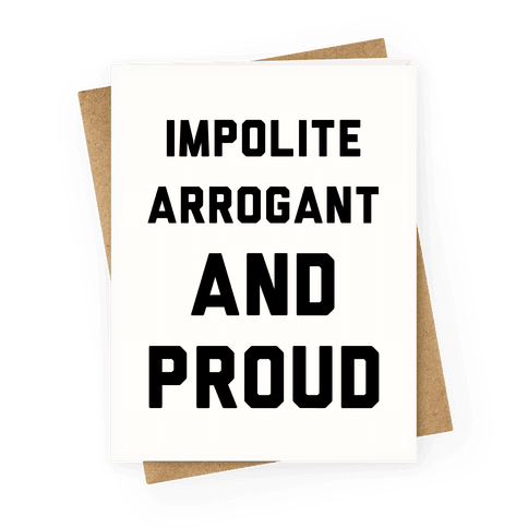 Impolite Arrogant and Proud Greeting Card