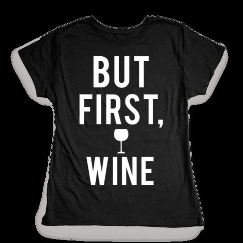 But First Wine Womens T-Shirt