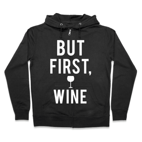 But First Wine Zip Hoodie