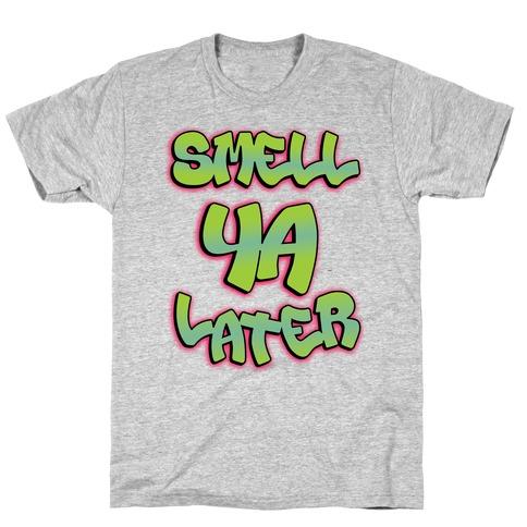 Smell ya later T-Shirt