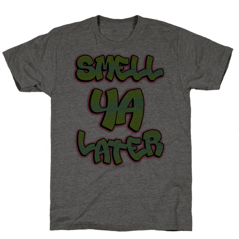 Smell ya later Mens T-Shirt
