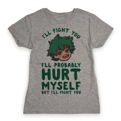 I'll Fight You I'll Probably Hurt Myself But I'll Fight You Midoriya Womens T-Shirt