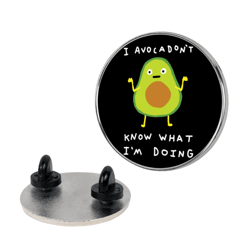 I Avocadon't Know What I'm Doing pin