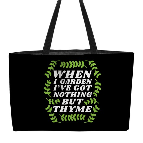 When I Garden I've Got Nothing But Thyme Weekender Tote